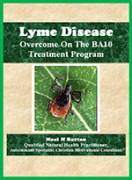 Lyme Disease Overcome On The BA10 Treatment Program eBook-0